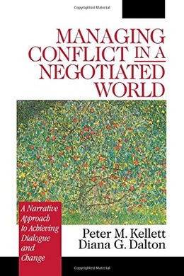 Managing Conflict In A Negotiated World: A Narrative Approach To Achieving Productive Dialogue And Change
