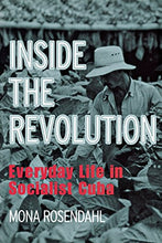 Load image into Gallery viewer, Inside The Revolution: Everyday Life In Socialist Cuba (The Anthropology Of Contemporary Issues)