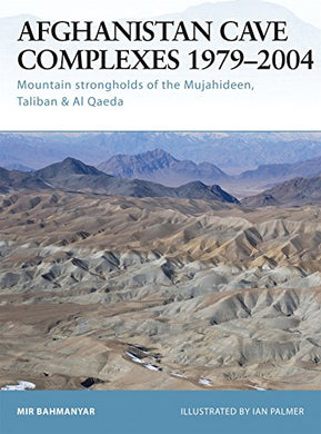 Afghanistan Cave Complexes 19792004: Mountain Strongholds Of The Mujahideen, Taliban & Al Qaeda (Fortress)