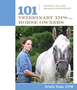 101 Veterinary Tips For Horse Owners: Health Care And Problem Prevention (101 Tips)