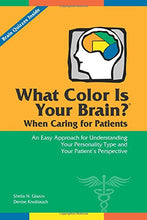 Load image into Gallery viewer, What Color Is Your Brain? When Caring For Patients: An Easy Approach For Understanding Your Personality Type And Your Patients Perspective