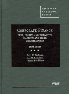 Corporate Finance: Debt, Equity, And Derivative Markets And Their Intermediaries, 3D (American Casebooks) (American Casebook Series)