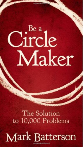 Be A Circle Maker: The Solution To 10,000 Problems