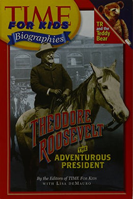 Time For Kids: Theodore Roosevelt, The Adventurous President (Paperback) Copyright 2005