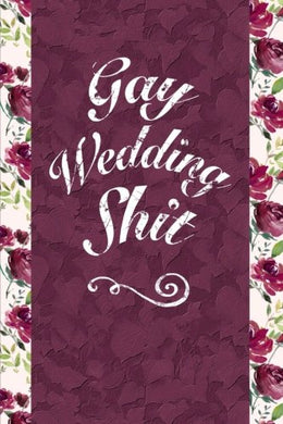 Gay Wedding Shit: 6X9 Journal, Comic Style Paper - 100 Pages, Funny Lgbtq Handy Notebook For Wedding Planning, Engagement Groom To Be Gifts