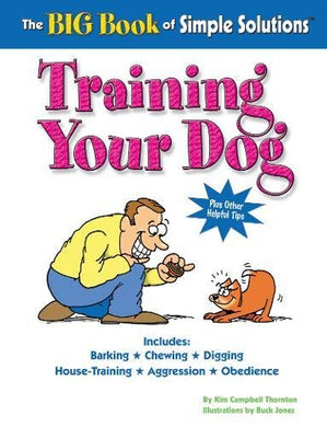 The Big Book Of Simple Solutions: Training Your Dog (Simple Solutions Series)