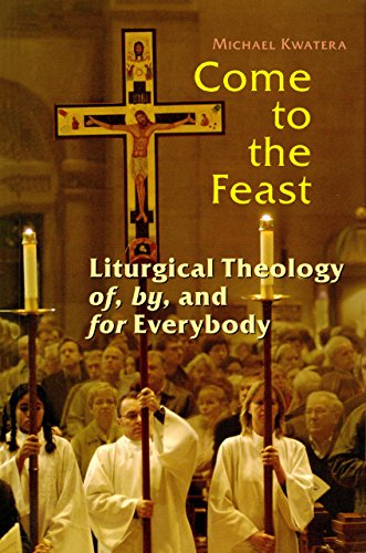 Come To The Feast: Liturgical Theology Of, By, And For Everybody