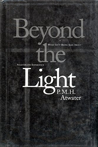 Beyond The Light: What Isn'T Being Said About Near-Death Experience