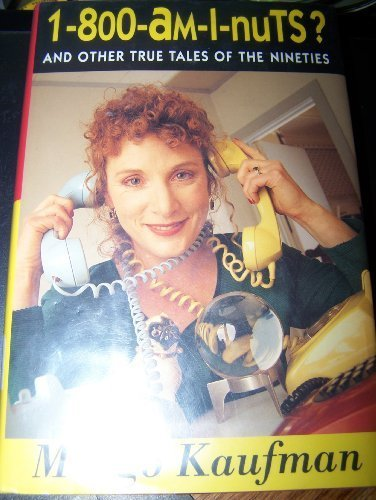 1-800-Am-I-Nuts: And Other True Tales Of The Nineties