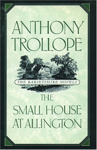 The Small House At Allington (The Barsetshire Novels)