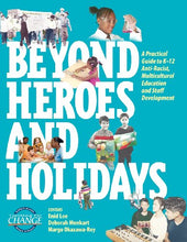 Load image into Gallery viewer, Beyond Heroes And Holidays: A Practical Guide To K 12 Anti Racist, Multicultural Education And Staff Development