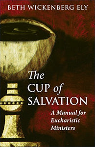 The Cup Of Salvation: A Manual For Eucharistic Ministers