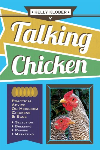 Talking Chicken:  Practical Advice On Heirloom Chickens & Eggs