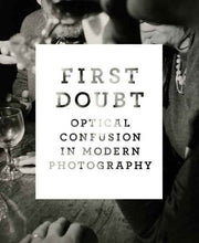 Load image into Gallery viewer, First Doubt: Optical Confusion In Modern Photography: Selections From The Allan Chasanoff Collection (Yale University Art Gallery)
