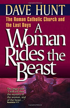 Load image into Gallery viewer, A Woman Rides The Beast: The Roman Catholic Church And The Last Days