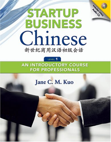 Startup Business Chinese: An Introductory Course For Professionals, Level 1 (English And Chinese Edition)