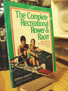 The Complete Recreational Rower And Racer