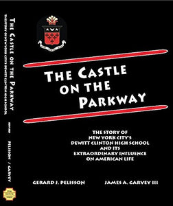 The Castle On The Parkway: The Story Of New York City'S Dewitt Clinton High School And Its Extraordinary Influence On American Life