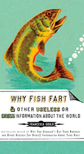 Why Fish Fart And Other Useless Or Gross Information About The World