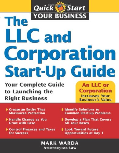 The Llc And Corporation Start-Up Guide: Your Complete Guide To Launching The Right Business (Quick Start Your Business)