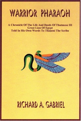 Warrior Pharaoh: A Chronicle Of The Life And Deeds Of Thutmose Iii, Great Lion Of Egypt, Told In His Own Words To Thaneni The Scribe