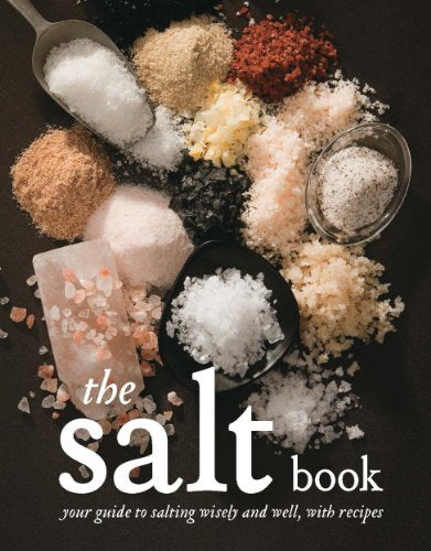 The Salt Book: Your Guide To Salting Wisely And Well, With Recipes