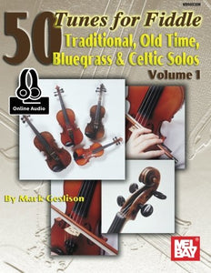 50 Tunes For Fiddle Volume 1: Traditional Old Time Bluegrass & Celtic Solos Volume 1