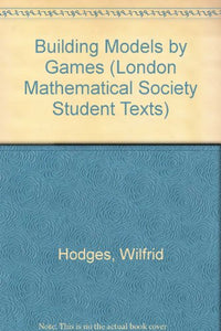 Building Models By Games (London Mathematical Society Student Texts)