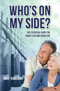Who'S On My Side?: The Essential Guide For Todays Retired Investor