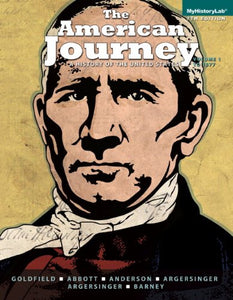 The American Journey: A History Of The United States, Volume 1 (To 1877) (7Th Edition)