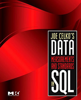 Joe Celko'S Data, Measurements And Standards In Sql (Morgan Kaufmann Series In Data Management Systems)