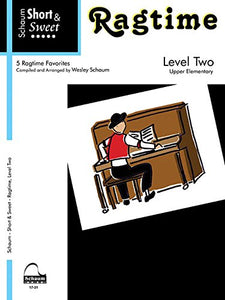 Short & Sweet: Ragtime: Level 2 Upper Elementary Level (Schaum Publications)