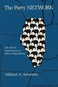 The Party Network: The Robust Organization Of The Illinois Republicans