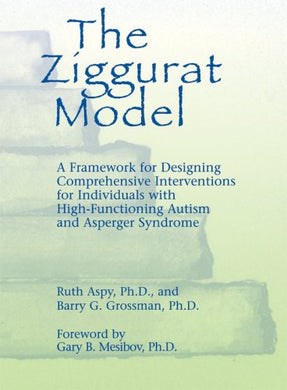 The Ziggurat Model: A Framework For Designing Comprehensive Interventions For Individuals With High-Functioning Autism And Asperger Syndrome (Non-Textbook Version)