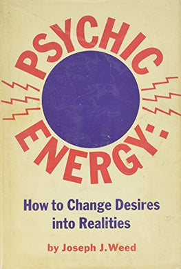 Psychic Energy: How To Change Your Desires Into Realities