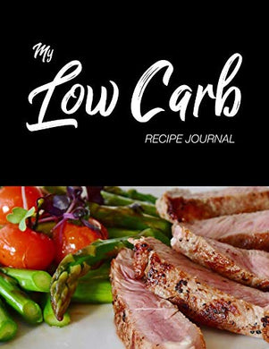 My Low Carb Recipe Journal: Blank Recipe Book To Write In | 110 Numbered Blank & Lined Pages | 8.5 X 11 | Notebook