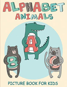 Alphabet Animals Picture Book For Kids: Educational Abc Picture Book Of Fun Animals