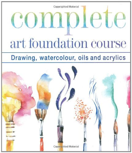 Complete Art Foundation Course: Drawing, Watercolor, Oils And Acrylics (Foundation Course S.)