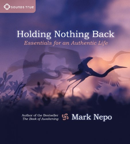 Holding Nothing Back: Essentials For An Authentic Life