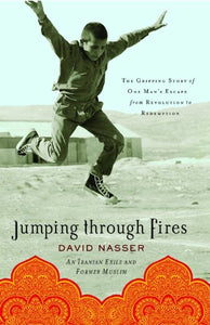 Jumping Through Fires: The Gripping Story Of One Man'S Escape From Revolution To Redemption