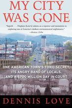 Load image into Gallery viewer, My City Was Gone: One American Town'S Toxic Secret, Its Angry Band Of Locals, And A $700 Million Day In Court