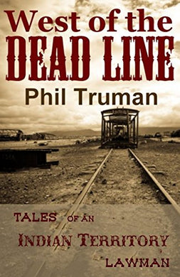 West Of The Dead Line: Tales Of An Indian Territory Lawman