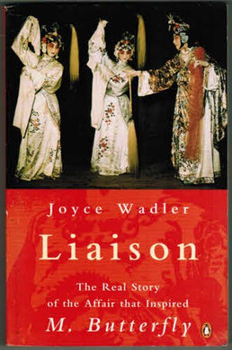Liaison: The Real Story Of The Affair That Inspired M. Butterfly