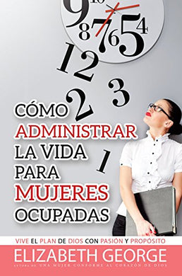 Como Administrar La Vida Para Mujeres Ocupadas / Life Management For Busy Women (Spanish Edition)