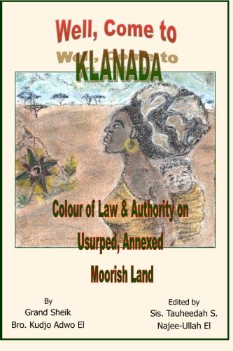 Well, Come To Klanada: Colour Of Law And Authority On Usurped, Annexed Moorish Land
