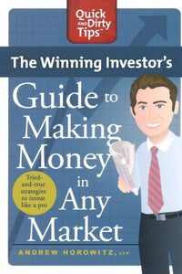 The Winning Investor'S Guide To Making Money In Any Market: Tried And True Strategies To Invest Like A Pro (Quick & Dirty Tips)