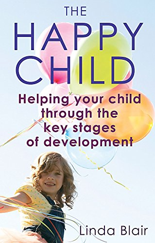 The Happy Child: Helping Your Child Through The Key Stages Of Development