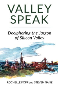Valley Speak: Deciphering The Jargon Of Silicon Valley