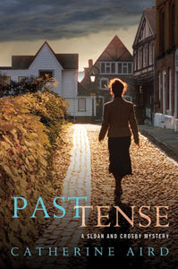 Past Tense: A Sloan And Crosby Mystery (Detective Chief Inspector C.D. Sloan)