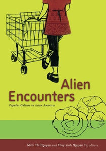 Alien Encounters: Popular Culture In Asian America